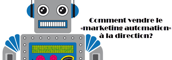 Comment vendre le «marketing automation» à la direction?