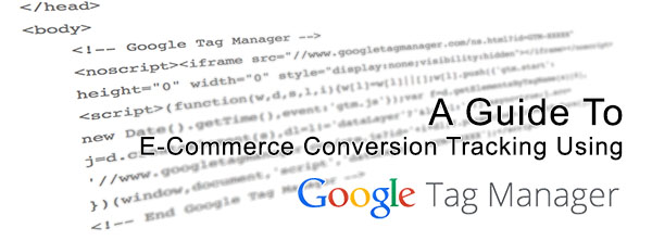 A Guide To E-Commerce Conversion Tracking Using Google Tag Manager
