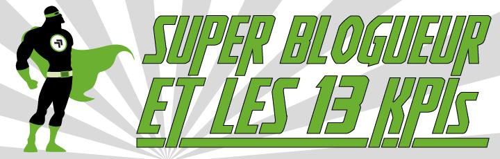 Super blogueur et les 13 KPIs