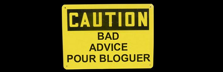 Les pires conseils que vous avez entendu pour écrire un blog