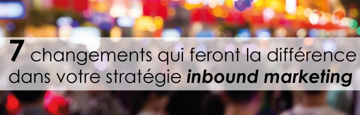 Inbound Marketing – 7 changements pour faire la différence