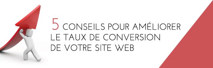 5 conseils pour améliorer le taux de conversion de votre site web