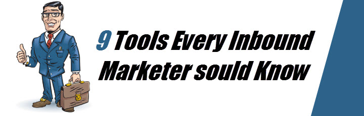 9 Tools Every Inbound Marketer Should Be Using
