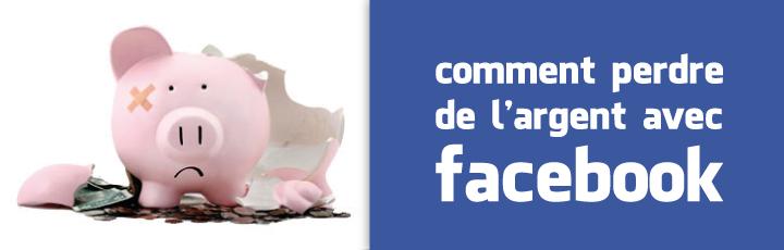 Comment perdre de l'argent avec Facebook