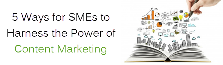 5 Ways for SMEs to Harness the Power of Content Marketing