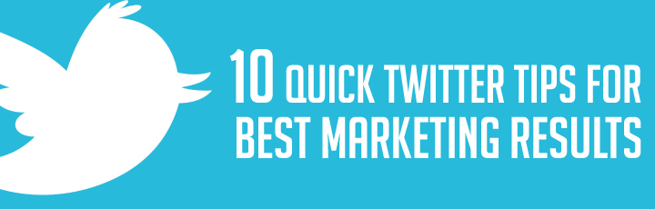 10 Quick Twitter Marketing Tips for Best Results