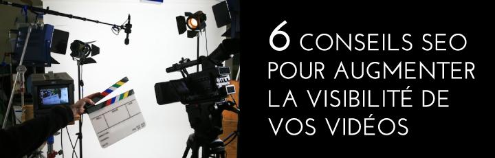6 conseils SEO pour augmenter la visibilité de vos vidéos