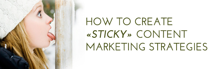 How to Create 'Sticky' Content Marketing Strategies