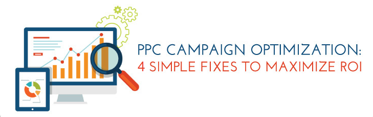 PPC campaign optimization: 4 simple fixes to maximize ROI
