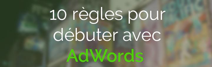 10 conseils pour bien débuter avec Adwords