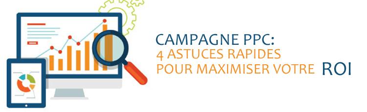 Campagne PPC : 4 astuces rapides pour maximiser votre ROI