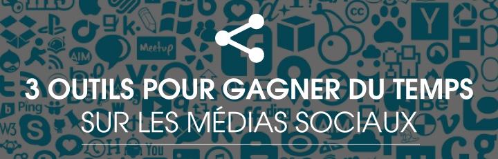 3 outils pour gagner du temps sur les médias sociaux