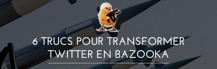6 conseils pour transformer Twitter en Bazooka