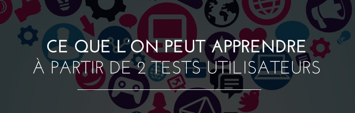 Tests utilisateurs: Ce que l'on peut apprendre à partir de 2 tests