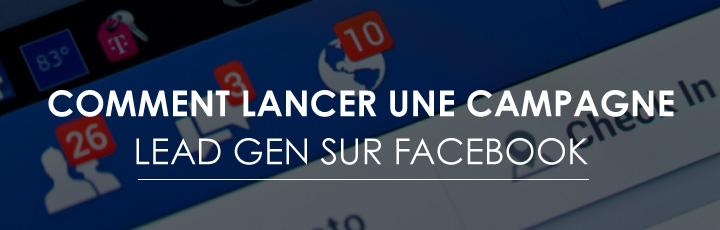 Comment lancer une campagne Lead Gen sur Facebook