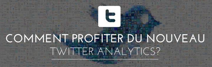 Comment profiter du nouveau Twitter Analytics