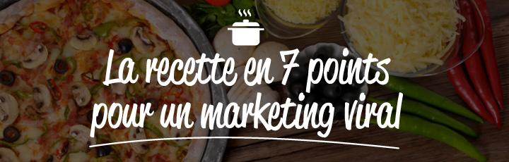 La recette en 7 points pour un marketing viral