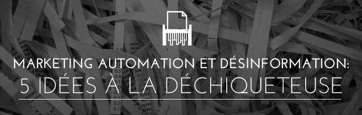 Marketing automation et désinformation: 5 idées à la déchiqueteuse