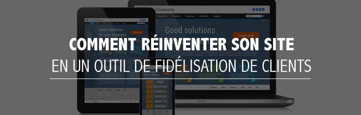Comment réinventer votre site en un outil de fidélisation?
