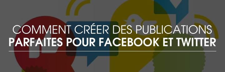 Comment créer les publications parfaites dans Facebook et Twitter
