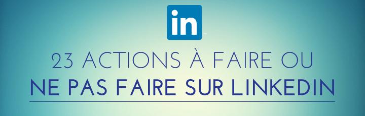 23 actions à faire ou ne pas faire sur LinkedIn