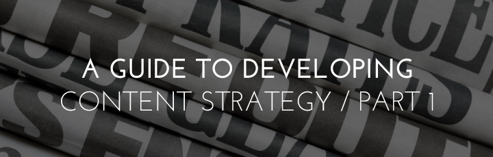 A Guide to Developing Content Strategy – Part I