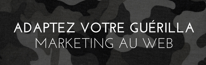 Adaptez votre guérilla marketing au web