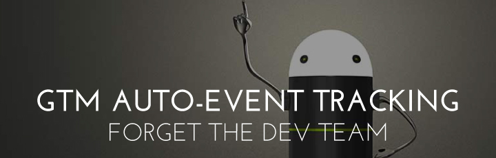 GTM Auto-Event Tracking: Forget The Dev Team