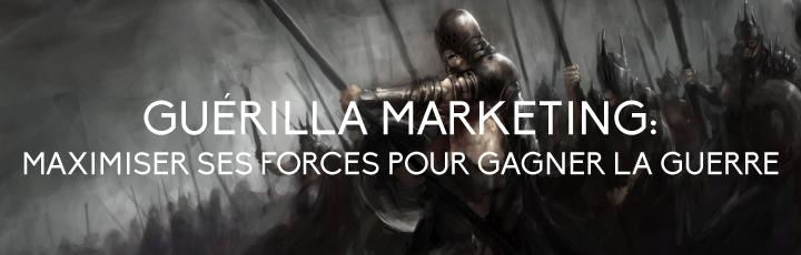 Guérilla Marketing: Maximiser ses forces pour gagner la guerre