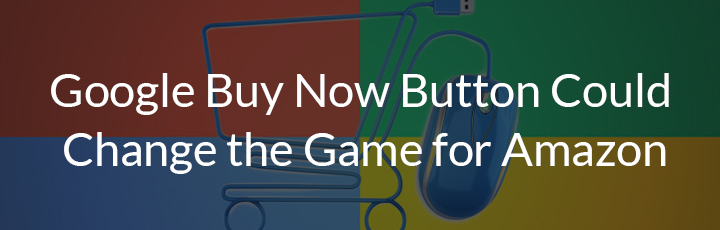 Google Buy Now Button Changes the Game for Amazon