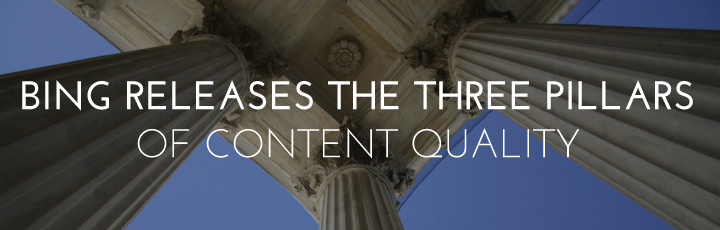 Bing Releases the Three Pillars of Content Quality