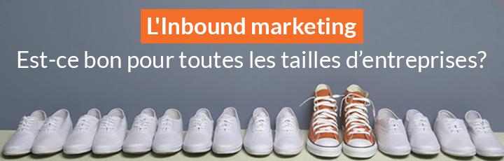 L'Inbound marketing : Est-ce bon pour toutes les tailles d'entreprises?