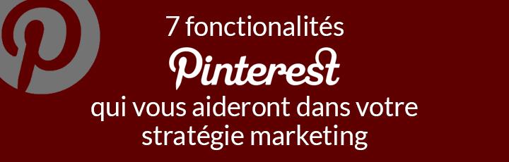 7 fonctionnalités Pinterest qui vous aideront dans votre stratégie marketing