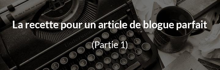 La recette pour un article de blogue parfait; Partie 1