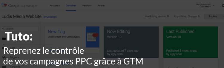 Tuto GTM v2: Reprenez le contrôle de vos campagnes PPC