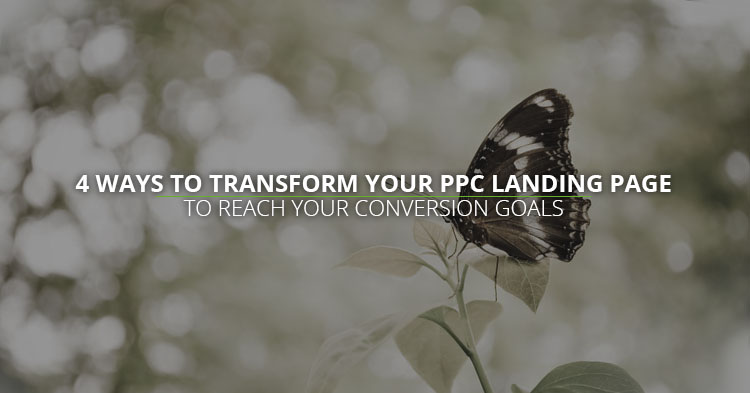 4 ways to transform your PPC Landing Page to reach your conversion goals