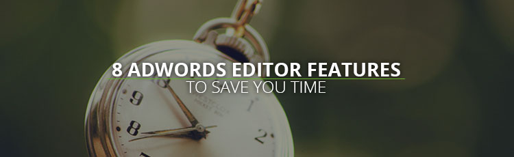 8 adwords editor features to save you time