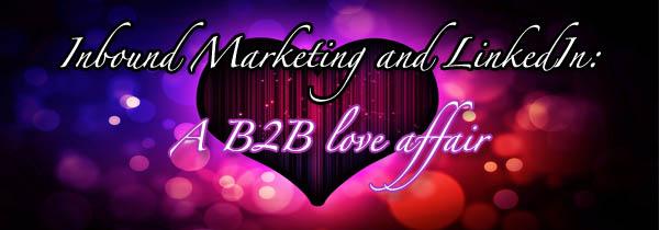 Inbound Marketing and LinkedIn: a B2B love affair